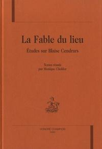 Monique Chefdor - La fable du lieu - Etudes sur Blaise Cendrars.
