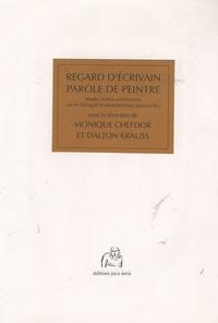 Monique Chefdor et Dalton Krauss - Regard d'écrivain/Parole de peintre - Etudes franco-américaines sur le dialogue écriture/peinture aujourd'hui.