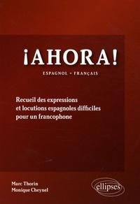 Monique Cheynel et Marc Thorin - Ahora ! - Recueil des expressions et locutions espagnoles difficiles pour un francophone.
