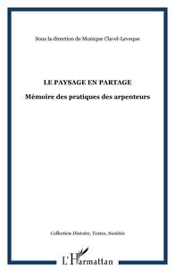 Monique Clavel-Lévêque - Le paysage en partage - Mémoire des pratiques des arpenteurs.