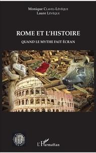 Monique Clavel-Lévêque et Laure Lévêque - Rome et l'histoire - Quand le mythe fait écran.