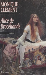 Monique Clément - Alice de Brocéliande.