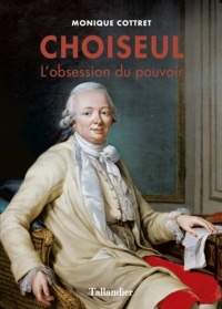 Monique Cottret - Choiseul - L'obsession du pouvoir.