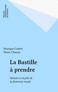 Monique Cottret - La Bastille à prendre - Histoire et mythe de la forteresse royale.