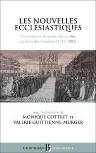 Monique Cottret et Valérie Guittienne-Mürger - Les nouvelles ecclésiastiques - Une aventure de presse clandestine au siècle des Lumières (1713-1803).
