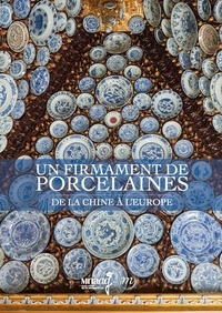 Monique Crick et Claire Déléry - Un firmament de porcelaines - De la Chine à l'Europe.