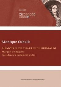 Monique Cubells - Mémoires de Charles de Grimaldi - Marquis de Régusse, Président au Parlement d'Aix.