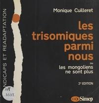 Monique Cuilleret - Les Trisomiques parmi nous   ou les Mongoliens ne sont plus.