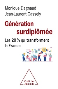 Monique Dagnaud et Jean-Laurent Cassely - Génération surdiplômée - Les 20 % qui transforment la France.