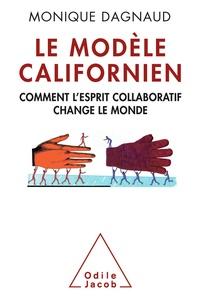 Monique Dagnaud - Le Modèle californien - Comment l'esprit collaboratif change le monde.