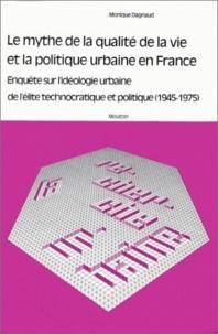 Monique Dagnaud - Le mythe de la qualité de la vie et la politique urbaine en France - Enquête sur l'idéologie urbaine de l'élite technocratique politique, 1945-1975.