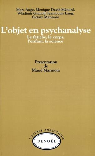 L'objet en psychanalyse. Le fétiche, le corps, l'enfant, la science