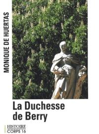 Monique de Huertas - la duchesse du berry.