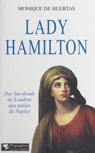 Monique de Huertas - Lady Hamilton - Des bas-fonds aux palais de Naples.