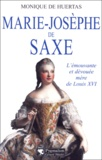 Monique de Huertas - Marie-Josèphe de Saxe. - L'émouvante et dévouée mère de Louis XVI.
