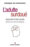 Monique de Kermadec - L'adulte surdoué - Apprendre à faire simple quand on est compliqué.