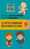 Monique de Kermadec et Sophie Carquain - Le petit surdoué de 6 mois à 6 ans.