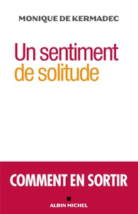 Monique de Kermadec - Un sentiment de solitude - Comment en sortir.