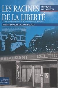 Monique de l'Odéon et Jacques Chaban-Delmas - Les racines de la liberté.