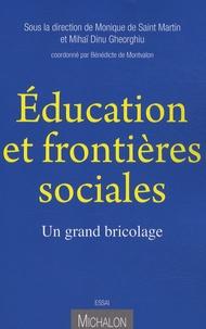 Monique de Saint Martin et Mihaï-Dinu Gheorghiu - Education et frontières sociales - Un grand bricolage.