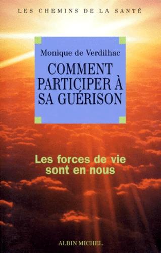 Monique de Verdilhac - COMMENT PARTICIPER A SA GUERISON. - Les forces de vie sont en nous.