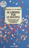 Monique de Verdilhac et Pierre Crépon - Se libérer par le souffle - Pour retrouver son harmonie intérieure.