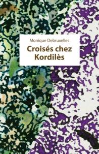 Monique Debruxelles - Croisés chez Kordilès.