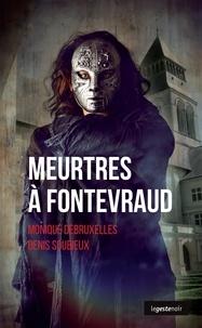Monique Debruxelles et Denis Soubieux - Meurtres à Fontevraud.