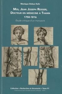 Monique Debus Kehr - Moi, Jean Joseph Reisser, docteur en médecine à Thann : 1750-1816 - Etude critique d'un manuscrit.