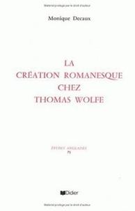 Monique Decaux - La création romanesque chez Thomas Wolfe.