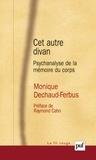 Monique Dechaud-Ferbus - Cet autre divan - Psychanalyse de la mémoire du corps.