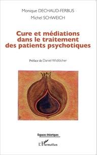 Monique Dechaud-Ferbus et Michel Schweich - Cure et médiations dans le traitement des patients psychotiques.