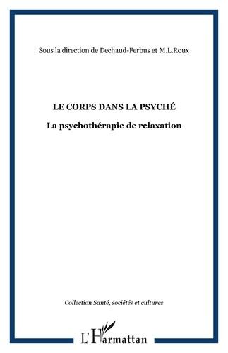 Monique Dechaud-Ferbus et Marie-Lise Roux - Le corps dans la psyché - La psychothérapie de relaxation.
