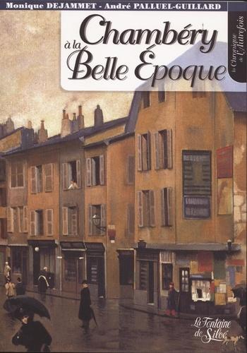 Monique Dejammet et André Palluel-Guillard - Chambéry à la Belle Epoque.