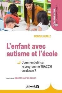 Monique Deprez - L'enfant avec autisme et l'école - Comment utiliser le programme TEACCH en classe ?.