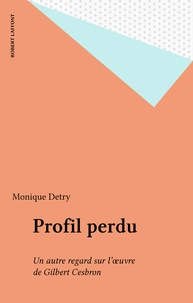 Monique Detry - Profil perdu - Un autre regard sur l'oeuvre de Gilbert Cesbron.