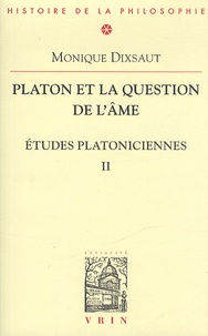 Monique Dixsaut - Etudes platoniciennes - Tome 2, Platon et la question de l'âme.