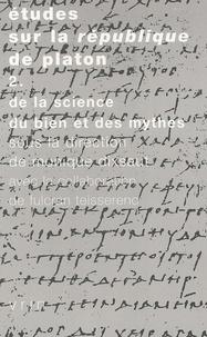 Monique Dixsaut - Etudes sur la République de Platon - Tome 2, De la science, du bien et des mythes.