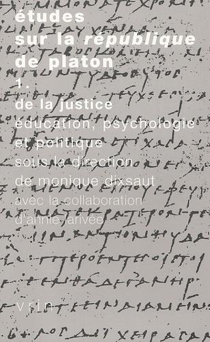 Monique Dixsaut - Etudes sur le République de Platon - Tome 1, De la justice : Education, psychologie et politique.