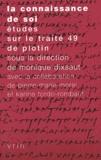 Monique Dixsaut et  Collectif - La connaissance de soi. - Etudes sur le traité 49 de Plotin.