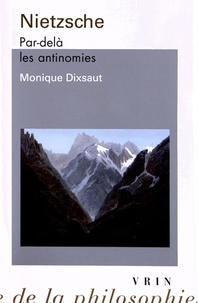 Monique Dixsaut - Nietzsche - Par-delà les antinomies.
