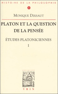 Monique Dixsaut - Platon et la question de la pensée. - Tome 1, Etudes platoniciennes.