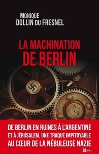 Monique Dollin du Fresnel - La machination de Berlin.