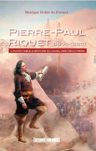 Ebooks gratuits téléchargements torrent Pierre-Paul Riquet (1609-1680)  - L'incroyable aventure du Canal des Deux-Mers 9782817706610 FB2 in French par Monique Dollin du Fresnel