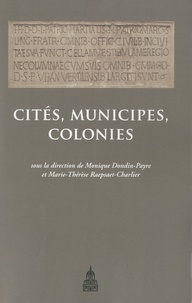 Monique Dondin-Payre et Marie-Thérèse Raepsaet-Charlier - Cités, municipes, colonies - Les processus de municipalisation en Gaule et en Germanie sous le Haut Empire romain.