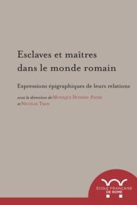 Monique Dondin-Payre et Nicolas Tran - Esclaves et maîtres dans le monde romain - Expressions épigraphiques de leurs relations.