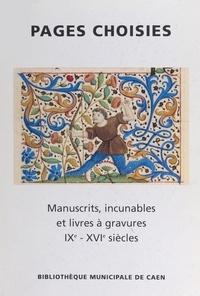 Monique Dosdat et Phillippe Dartiguenave - Pages choisies : manuscrits, incunables, et livres à gravures, IXe-XVIe siècles - Exposition à la bibliothèque municipale de Caen, 16 septembre-8 novembre 1997.