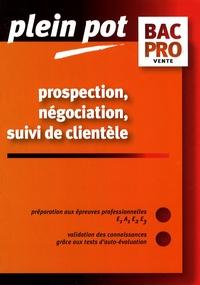 Monique Duchêne et Danièle Mevel-Voquer - Prospection, négociation, suivi de clientèle Bac Pro vente - Epreuves E1A1, E2, E3.