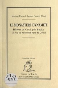 Monique Dumas et Jacques-François Réglat - Le monastère dynamité - Histoire du Carol, près Baulou. La vie du révérend père de Coma.