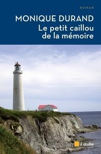 Monique Durand - Le petit caillou de la mémoire.